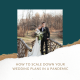 HOW TO SCALE DOWN YOUR WEDDING PLANS IN A PANDEMIC